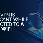 Why a VPN is Significant While Connected to a Public WiFi